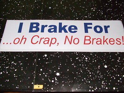 I-BRAKE-FOR-Funny-Bumper-Sticker-Car-Truck.jpg
