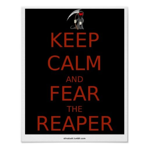 keep_calm_and_fear_the_reaper_11x14_poster-reb79ea41a0ec4616971995d7db017519_wdk_8byvr_512.jpg