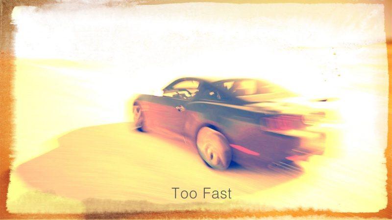 Too Fast.jpg